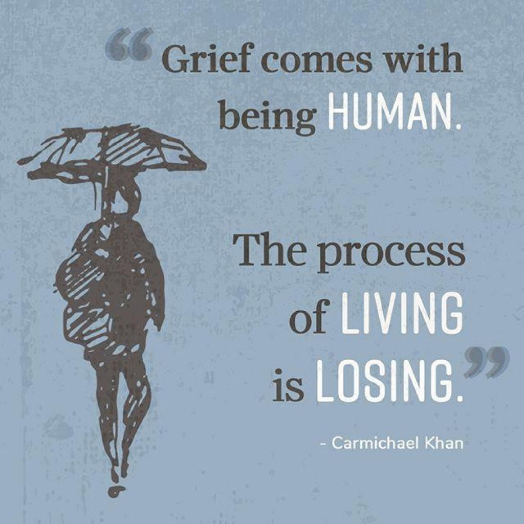 "Grief comes with being human. The process of of living is losing."" - Carmichael Khan"